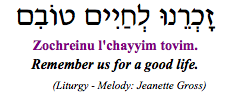 """Zochreinu l'chayyim tovim - Remember us for a good life"" (Liturgy)"